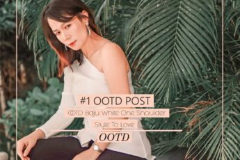 Style To Love – OOTD Baju White One Shoulder COVER
